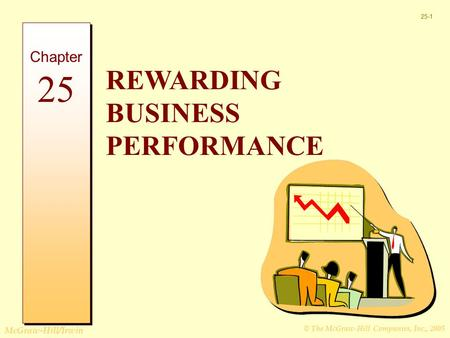 © The McGraw-Hill Companies, Inc., 2005 McGraw-Hill/Irwin 25-1 REWARDING BUSINESS PERFORMANCE Chapter 25.