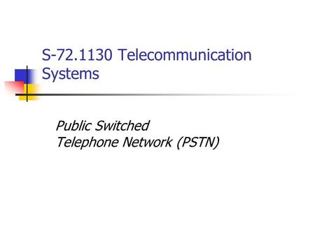 S-72.1130 Telecommunication Systems Public Switched Telephone Network (PSTN)