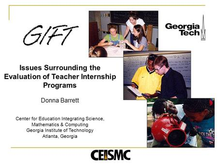 Issues Surrounding the Evaluation of Teacher Internship Programs Donna Barrett Center for Education Integrating Science, Mathematics & Computing Georgia.