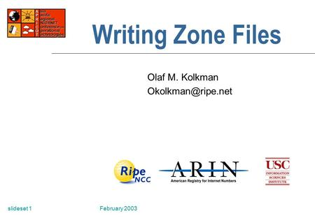 February 2003slideset 1 Writing Zone Files Olaf M. Kolkman