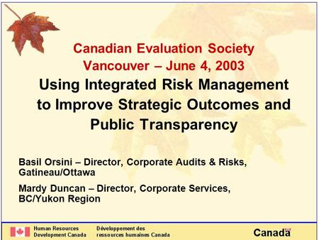 Canadian Evaluation Society Vancouver – June 4, 2003 Using Integrated Risk Management to Improve Strategic Outcomes and Public Transparency Basil Orsini.