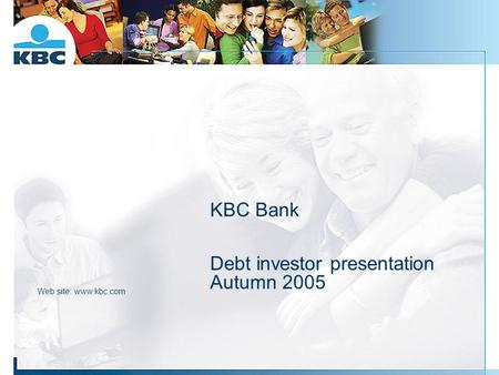 KBC Bank Debt investor presentation Autumn 2005 Web site: www.kbc.com.