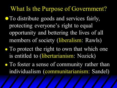L To distribute goods and services fairly, protecting everyone's right to equal opportunity and bettering the lives of all members of society (liberalism: