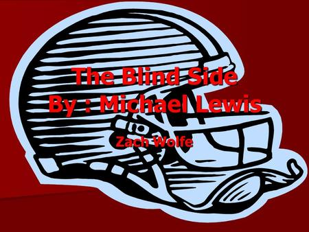 The Blind Side By : Michael Lewis Zach Wolfe Chapter 1 –Back Story Chapter 1 is about 2 NFL football teams playing each other. They are the Giants and.