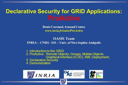 Denis Caromel, Arnaud Contes www.inria.fr/oasis/ProActive OASIS Team INRIA -- CNRS - I3S -- Univ. of Nice Sophia-Antipolis 1. Introduction to the GRID.