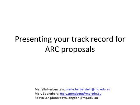Presenting your track record for ARC proposals Mariella Herberstein: Mary Spongberg: