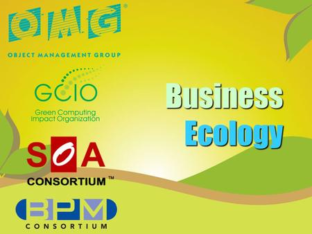 Business Ecology. The BusinessOMG & Business IT PCs, Networks, Workgroup Mail, Object Oriented Development Interoperable code / objects, CORBA IDL, Standard.