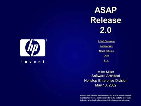 ASAP Release 2.0 Mike Miller Software Architect Nonstop Enterprise Division May 18, 2002 Mike Miller Software Architect Nonstop Enterprise Division May.