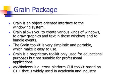 Grain Package Grain is an object-oriented interface to the windowing <strong>system</strong>. Grain allows you to create various kinds of windows, to draw graphics and.