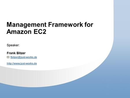 Management Framework for Amazon EC2 Speaker: Frank Bitzer