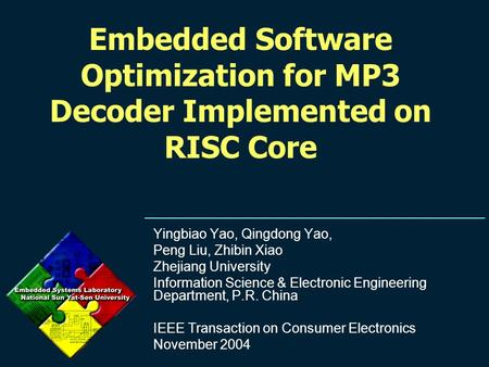 Embedded Software Optimization for MP3 Decoder Implemented on RISC Core Yingbiao Yao, Qingdong Yao, Peng Liu, Zhibin Xiao Zhejiang University Information.