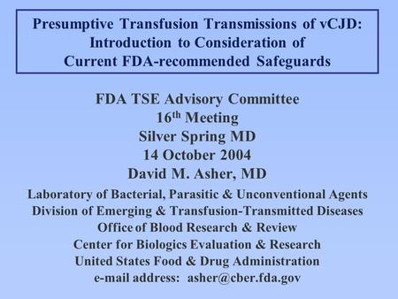 Presumptive Transfusion Transmissions of vCJD: Introduction to Consideration of Current FDA-recommended Safeguards FDA TSE Advisory Committee 16 th Meeting.