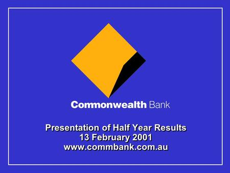 Presentation of Half Year Results 13 February 2001 www.commbank.com.au.