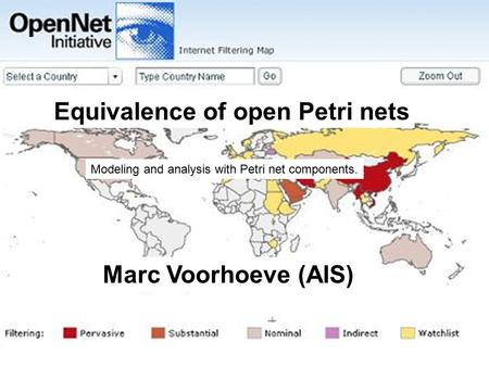 Equivalence of open Petri nets Modeling and analysis with Petri net components. Marc Voorhoeve (AIS)