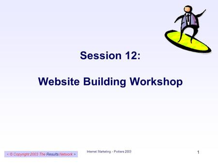 Internet Marketing - Poitiers 2003 1 Session 12: Website Building Workshop.