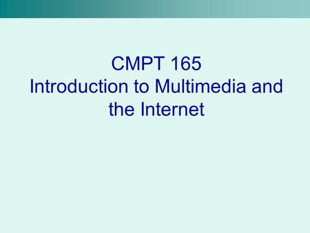 CMPT 165 Introduction to Multimedia and the Internet