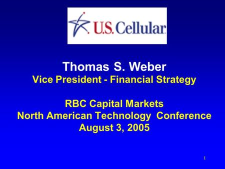 1 Thomas S. Weber Vice President - Financial Strategy RBC Capital Markets North American Technology Conference August 3, 2005.