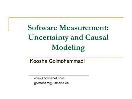 Software Measurement: Uncertainty and Causal Modeling Koosha Golmohammadi