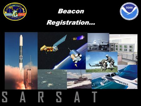 S A R S A TBeaconRegistration…. Is Your Beacon Registered??? Some reasons why registration is SO important: Required by law Provides an immediate SAR.