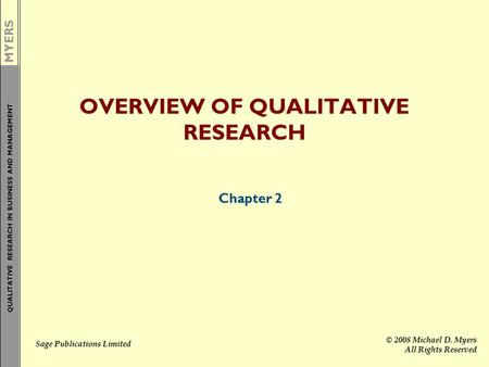 MYERS QUALITATIVE RESEARCH IN BUSINESS AND MANAGEMENT Sage Publications Limited © 2008 Michael D. Myers All Rights Reserved OVERVIEW OF QUALITATIVE RESEARCH.