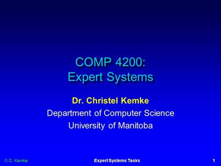 © C. Kemke1Expert Systems Tasks COMP 4200: Expert Systems Dr. Christel Kemke Department of Computer Science University of Manitoba.