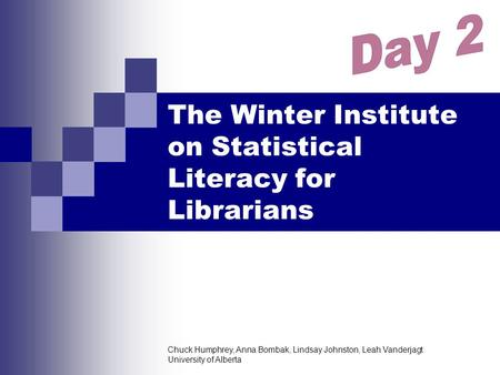 Chuck Humphrey, Anna Bombak, Lindsay Johnston, Leah Vanderjagt University of Alberta The Winter Institute on Statistical Literacy for Librarians.