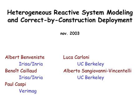 Heterogeneous Reactive System Modeling and Correct-by-Construction Deployment nov. 2003 Luca Carloni UC Berkeley Alberto Sangiovanni-Vincentelli UC Berkeley.