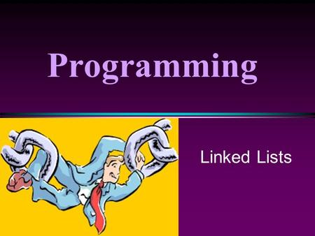 "Programming Linked Lists. COMP104 Linked Lists / Slide 2 Motivation * A ""List"" is a useful structure to hold a collection of data. n Currently, we use."