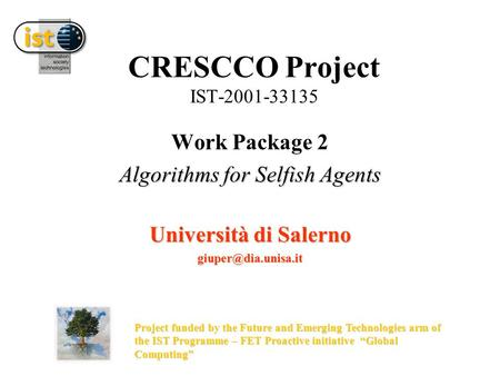 CRESCCO Project IST-2001-33135 Work Package 2 Algorithms for Selfish Agents Università di Salerno Project funded by the Future and.