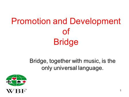 1 Promotion and Development of Bridge Bridge, together with music, is the only universal language.