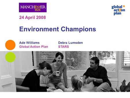 24 April 2008 Environment Champions Ade Williams Debra Lumsden Global Action Plan STARS.