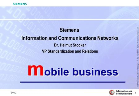 1 ZV IC I:/ZV IC Arbeitsgebiete / Strategie / m-Biz - I and C/m-Biz IandC Communication.ppt m obile business Siemens Information and Communications Networks.