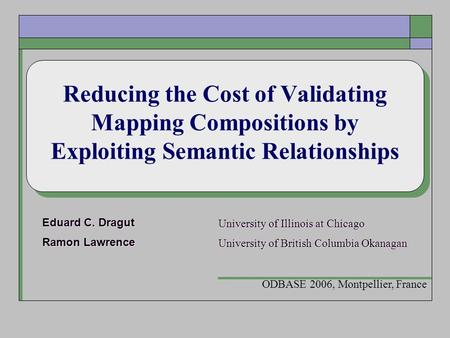 Reducing the Cost of Validating Mapping Compositions by Exploiting Semantic Relationships Eduard C. Dragut Ramon Lawrence Eduard C. Dragut Ramon Lawrence.