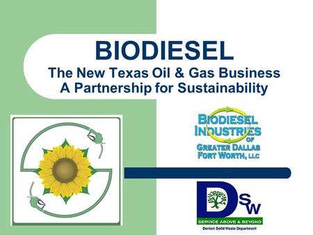 BIODIESEL The New Texas Oil & Gas Business A Partnership for Sustainability.