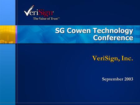 1 SG Cowen Technology Conference VeriSign, Inc. September 2003.