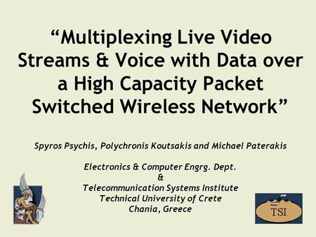 "1 ""Multiplexing Live Video Streams & Voice with Data over a High Capacity Packet Switched Wireless Network"" Spyros Psychis, Polychronis Koutsakis and Michael."