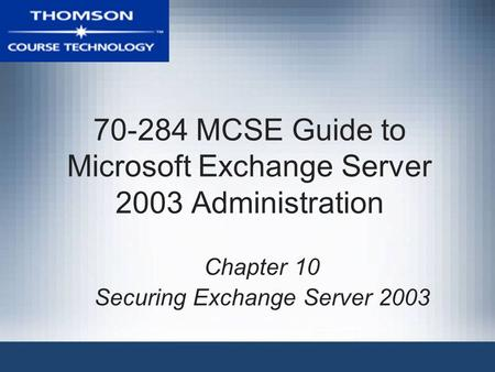 70-284 MCSE Guide to Microsoft Exchange Server 2003 Administration Chapter 10 Securing Exchange Server 2003.