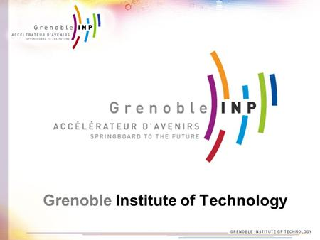 Grenoble Institute of Technology. 100 years experience in engineer and doctoral students for key technologies European standard: Bachelor, Master, Doctorate.