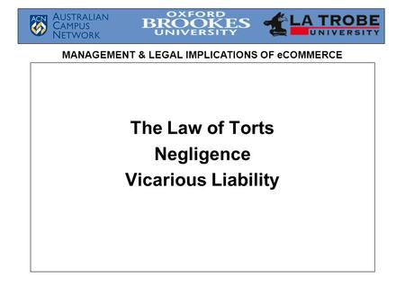 MANAGEMENT & LEGAL IMPLICATIONS OF eCOMMERCE The Law of Torts Negligence Vicarious Liability.