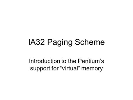 "IA32 Paging Scheme Introduction to the Pentium's support for ""virtual"" memory."