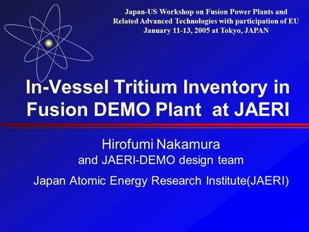 In-Vessel Tritium Inventory in Fusion DEMO <strong>Plant</strong> at JAERI Hirofumi Nakamura and JAERI-DEMO design team Japan Atomic Energy Research Institute(JAERI) Japan-US.
