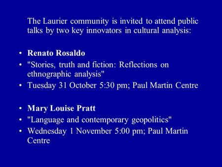 The Laurier community is invited to attend public talks by two key innovators in cultural analysis: Renato Rosaldo Stories, truth and fiction: Reflections.