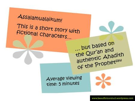 Assalamualaikum! This is a short story with fictional characters … … but based on the Qur'an and authentic Ahadith of the Prophet saw Average viewing time: