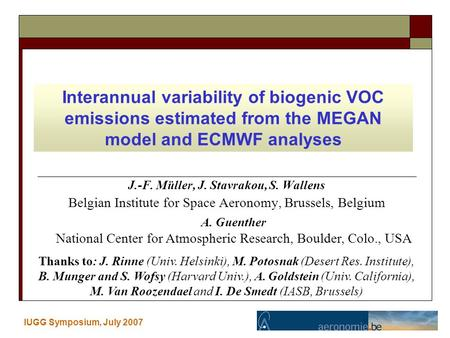 J.-F. Müller, J. Stavrakou, S. Wallens Belgian Institute for Space Aeronomy, Brussels, Belgium IUGG Symposium, July 2007 Interannual variability of biogenic.