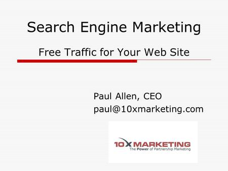 Search Engine Marketing Free Traffic for Your Web Site Paul Allen, CEO