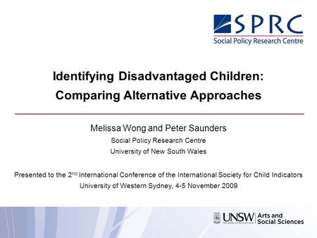 Identifying Disadvantaged Children: Comparing Alternative Approaches Melissa Wong and Peter Saunders Social Policy Research Centre University of New South.