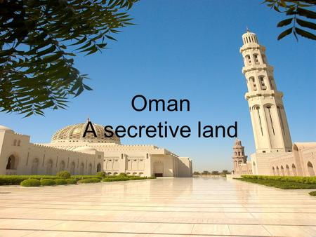 Oman A secretive land. Contents  General Information  Historical overview  Oil Discovery  1970: Oman's Renaissance  1980-1990: A decade of economic.