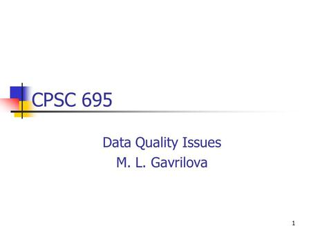 1 CPSC 695 Data Quality Issues M. L. Gavrilova. 2 Decisions…