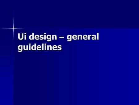 Ui design – general guidelines. Why designers go astray Putting aesthetics first: It probably won a prize. Putting aesthetics first: It probably won.