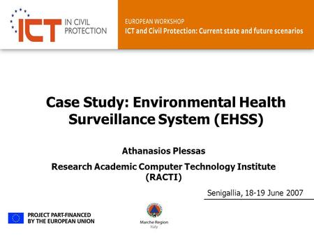 Senigallia, 18-19 June 2007 Case Study: Environmental Health Surveillance System (EHSS) Athanasios Plessas Research Academic Computer Technology Institute.
